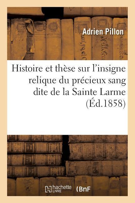 Histoire Et Thèse Sur l'Insigne Relique Du Précieux Sang Dite de la Sainte Larme als Taschenbuch