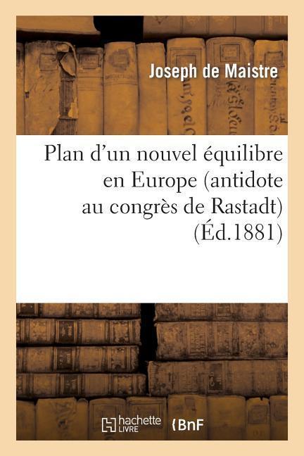 Plan d'Un Nouvel Équilibre En Europe (Antidote Au Congrès de Rastadt) als Taschenbuch