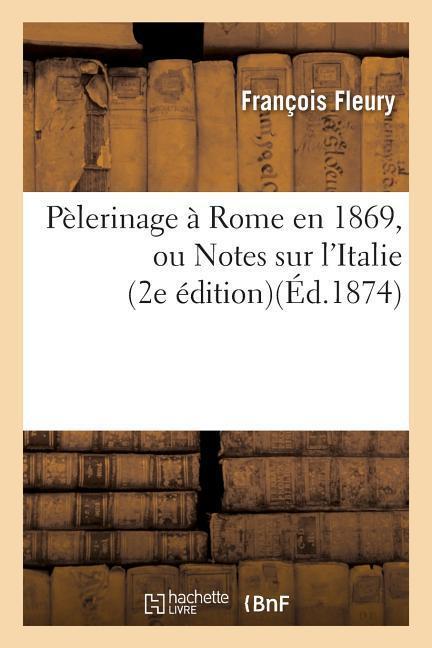 Pèlerinage À Rome En 1869, Ou Notes Sur l'Italie als Taschenbuch