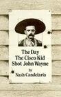 The Day the Cisco Kid Shot John Wayne