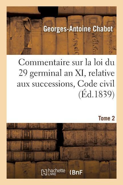 Commentaire Sur La Loi Du 29 Germinal an XI, Relative Aux Successions, Code Civil Tome 2 als Taschenbuch
