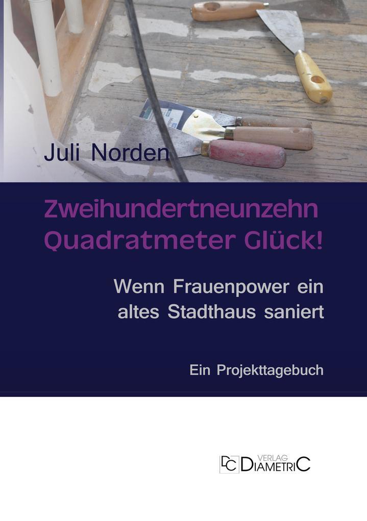 Zweihundertneunzehn Quadratmeter Glück! Wenn Frauenpower ein altes Stadthaus saniert als eBook pdf