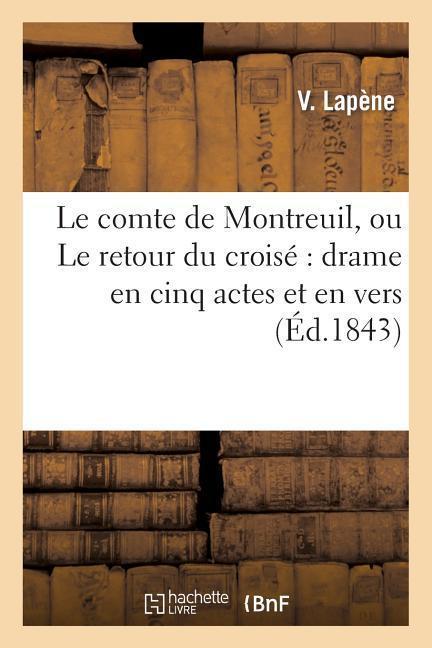 Le Comte de Montreuil, Ou Le Retour Du Croisé Drame En Cinq Actes Et En Vers als Taschenbuch