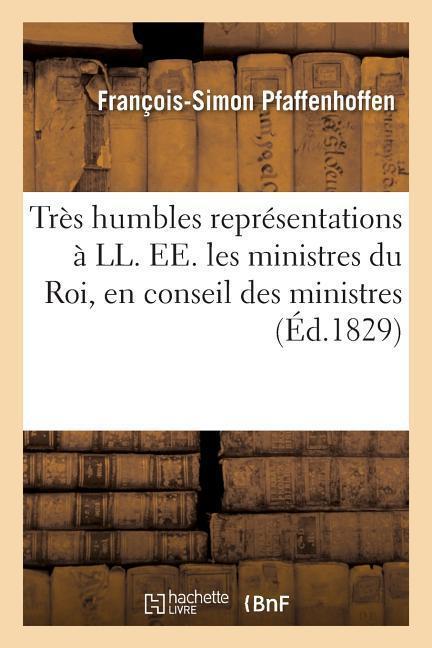 Très Humbles Représentations À LL. Ee. Les Ministres Du Roi, En Conseil Des Ministres: , Par Les Créanciers Du Roi als Taschenbuch