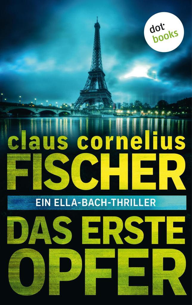 Das erste Opfer: Ein Ella-Bach-Thriller als eBook epub