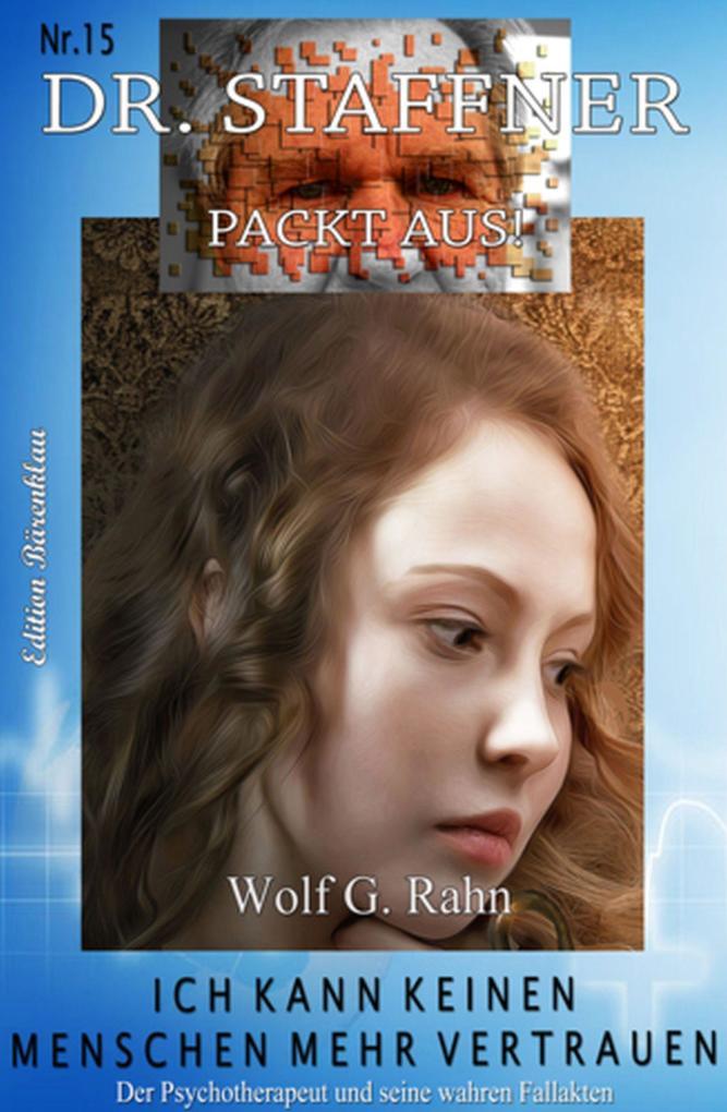 Wolf G. Rahn: Ich kann keinem Menschen mehr vertrauen: Dr