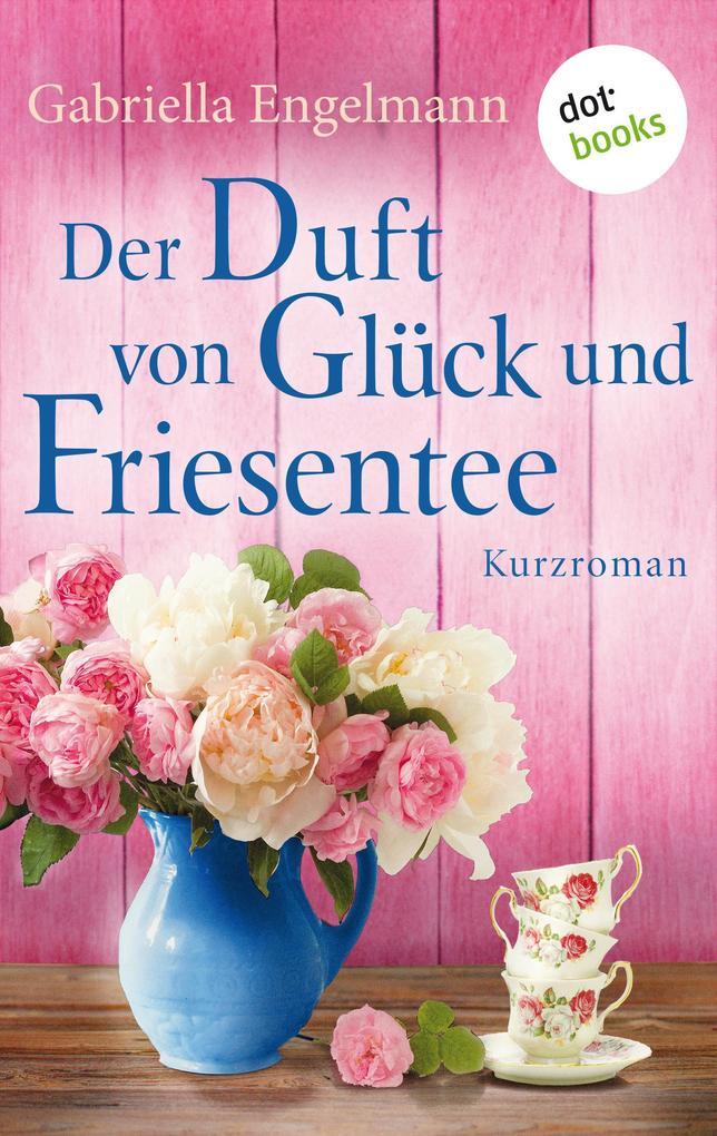 Der Duft von Glück und Friesentee - Glücksglitzern: Vierter Roman als eBook epub