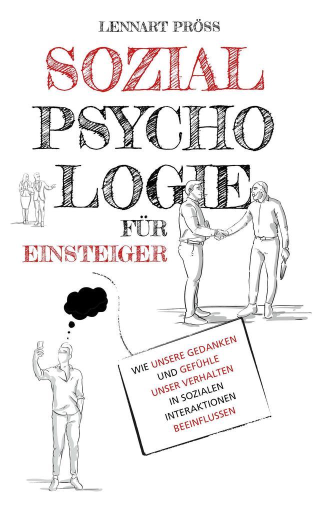 Sozialpsychologie für Einsteiger: Wie unsere Gedanken und Gefühle unser Verhalten in sozialen Interaktionen beeinflussen als eBook epub