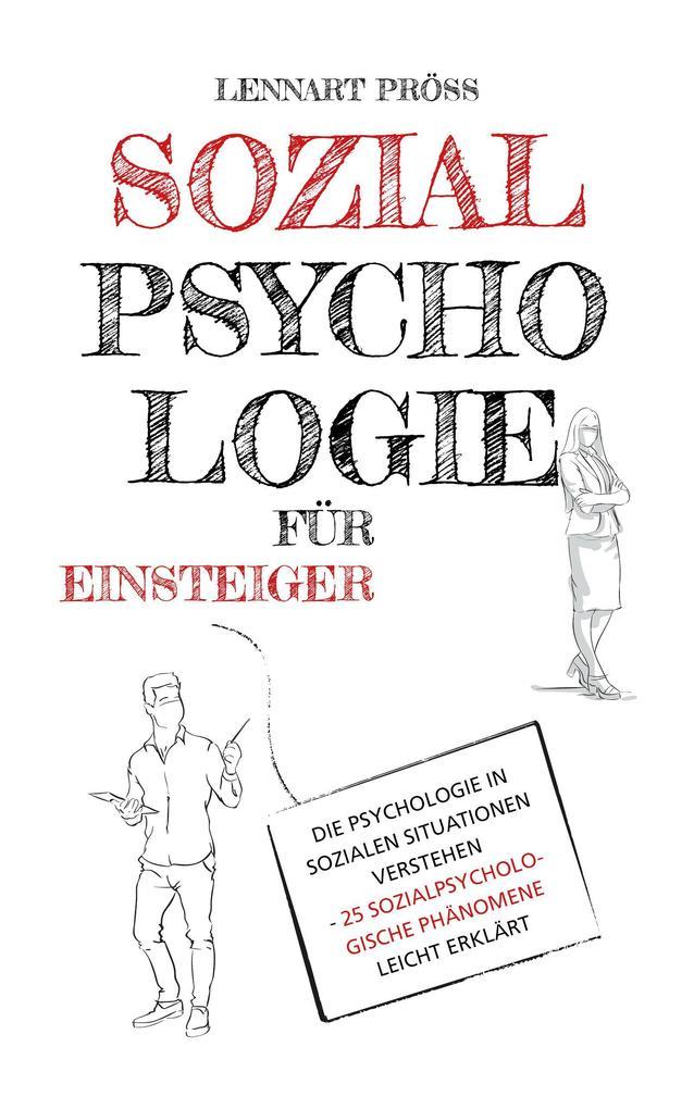 Sozialpsychologie für Einsteiger: Die Psychologie in sozialen Situationen verstehen - 25 sozialpsychologische Phänomene leicht erklärt als eBook epub