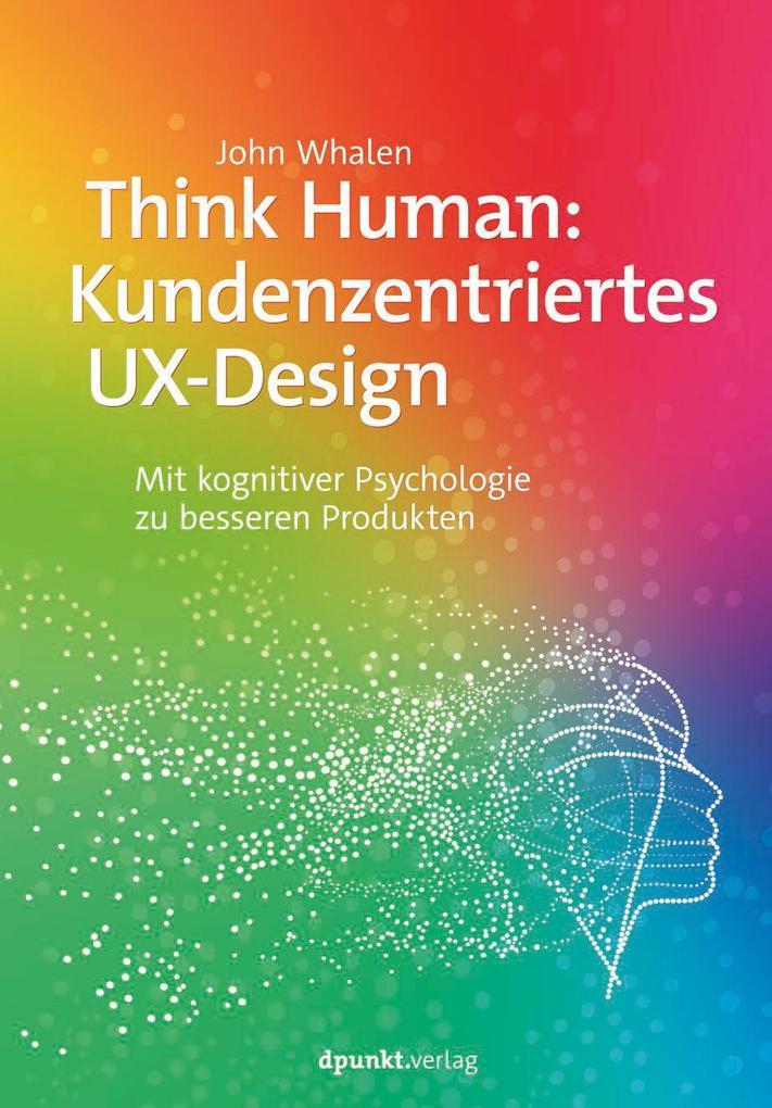 Think Human: Kundenzentriertes UX-Design als Taschenbuch