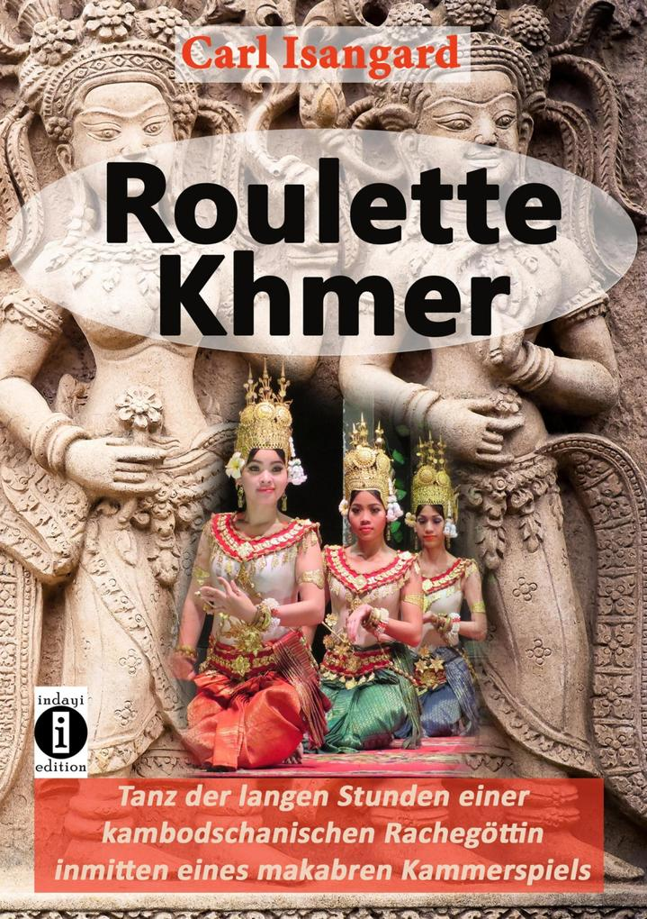 Roulette Khmer - Tanz der langen Stunden einer kambodschanischen Rachegöttin inmitten eines makabren Kammerspiels als eBook epub