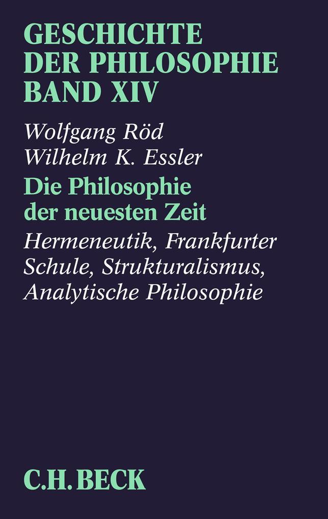 Geschichte der Philosophie Bd. 14: Die Philosophie der neuesten Zeit: Hermeneutik, Frankfurter Schule, Strukturalismus, Analytische Philosophie als eBook pdf
