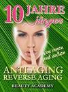 10 Jahre jünger: Anti Aging - Reverse Aging von innen und außen