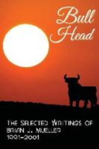 Bull Head: The Selected Writings of Brian J. Mueller 1991-2001 als Taschenbuch