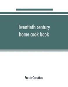 Twentieth century home cook book als Taschenbuch