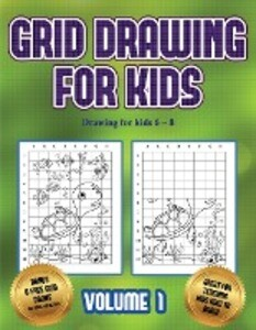 Drawing for kids 6 - 8 (Grid drawing for kids - Volume 1): This book teaches kids how to draw using grids als Taschenbuch