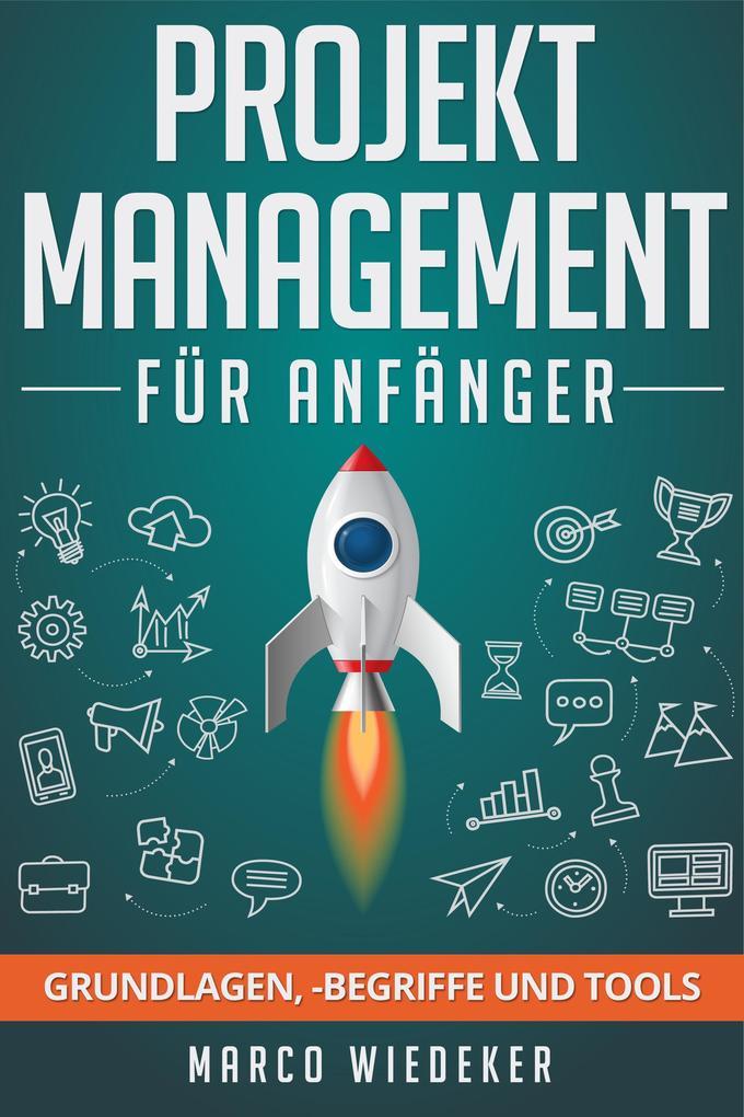 Projektmanagement für Anfänger: Grundlagen, -begriffe und Tools als eBook epub