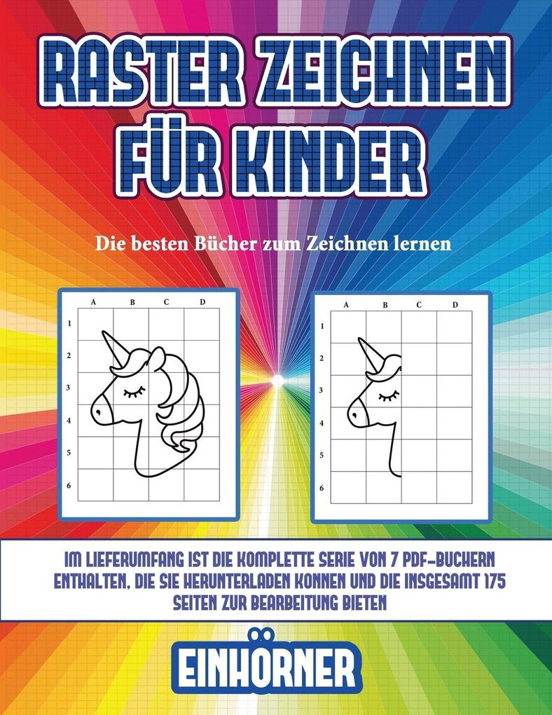 Die besten Bücher zum Zeichnen lernen (Raster zeichnen für Kinder - Einhörner): Dieses Buch bringt Kindern bei, wie man Comic-Tiere mit Hilfe von Rast als Taschenbuch