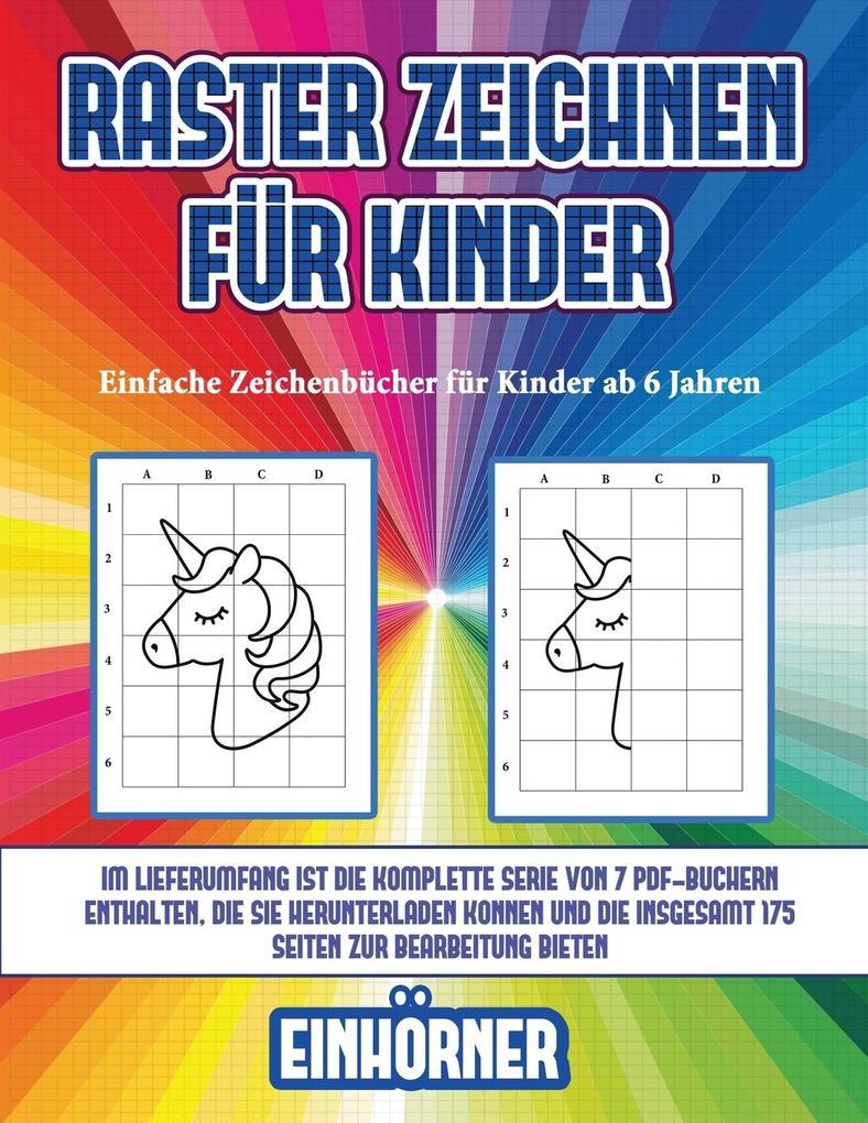 Einfache Zeichenbücher für Kinder ab 6 Jahren (Raster zeichnen für Kinder - Einhörner): Dieses Buch bringt Kindern bei, wie man Comic-Tiere mit Hilfe als Taschenbuch