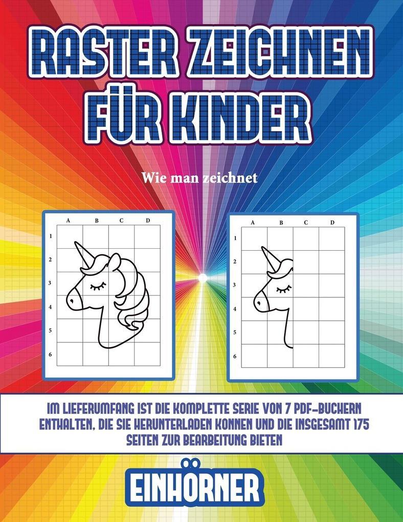 Wie man zeichnet (Raster zeichnen für Kinder - Einhörner): Dieses Buch bringt Kindern bei, wie man Comic-Tiere mit Hilfe von Rastern zeichnet als Taschenbuch