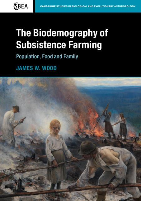 The Biodemography of Subsistence Farming: Population, Food and Family als Buch (gebunden)