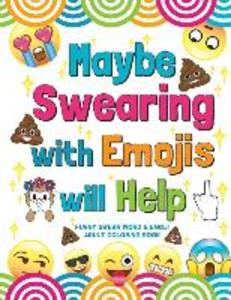 Maybe Swearing with Emojis will Help: Funny Swear Word & Emoji Adult Coloring Book als Taschenbuch