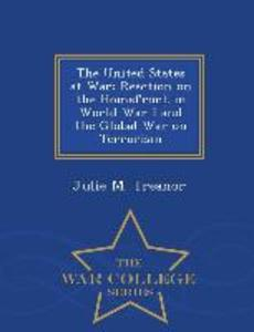 The United States at War: Reaction on the Homefront in World War I and the Global War on Terrorism - War College Series als Taschenbuch