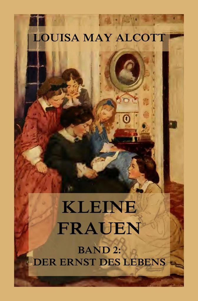 Kleine Frauen, Band 2: Der Ernst des Lebens als eBook epub