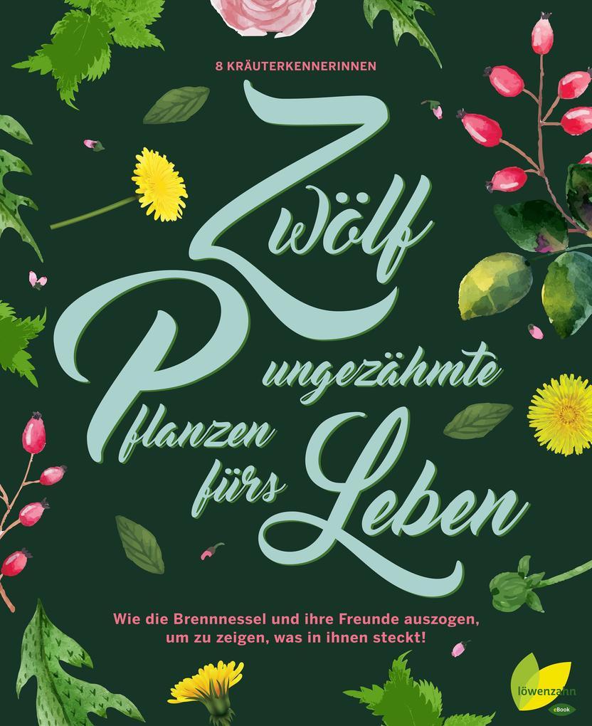 12 ungezähmte Pflanzen fürs Leben als eBook epub