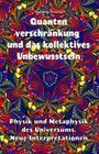 Quantenverschränkung und kollektives Unbewusstsein. Physik und Metaphysik des Universums. Neue Interpretationen.