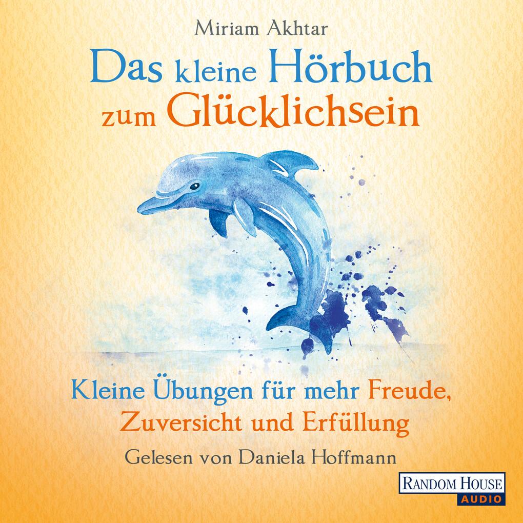 Das kleine Hör-Buch zum Glücklichsein als Hörbuch Download