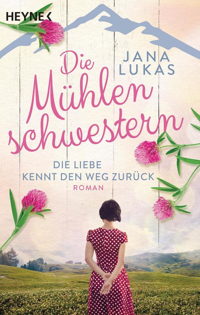 Die Mühlenschwestern - Die Liebe kennt den Weg zurück als eBook epub