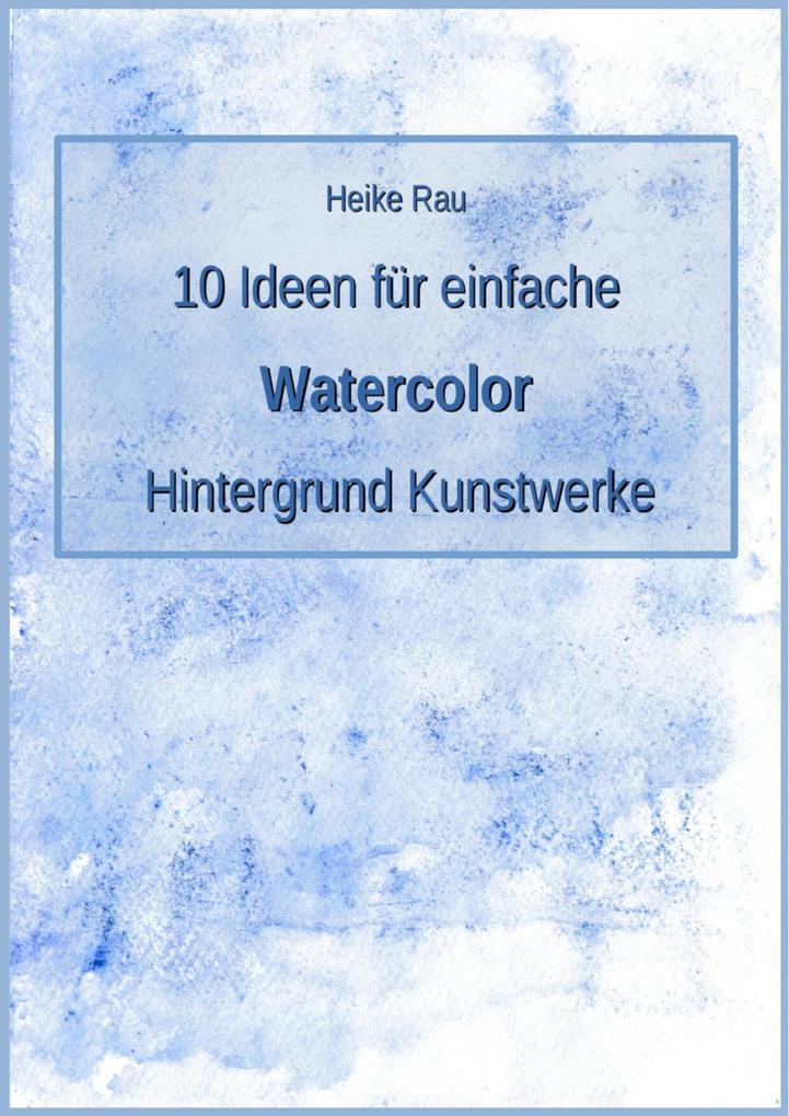 10 Ideen für einfache Watercolor Hintergrund Kunstwerke als eBook epub