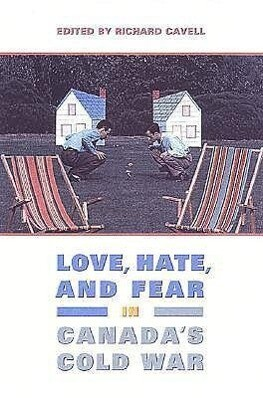 Love, Hate, and Fear in Canada's Cold War als Taschenbuch