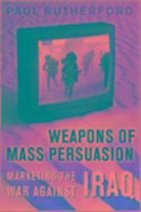 Weapons of Mass Persuasion: Marketing the War Against Iraq als Buch (gebunden)
