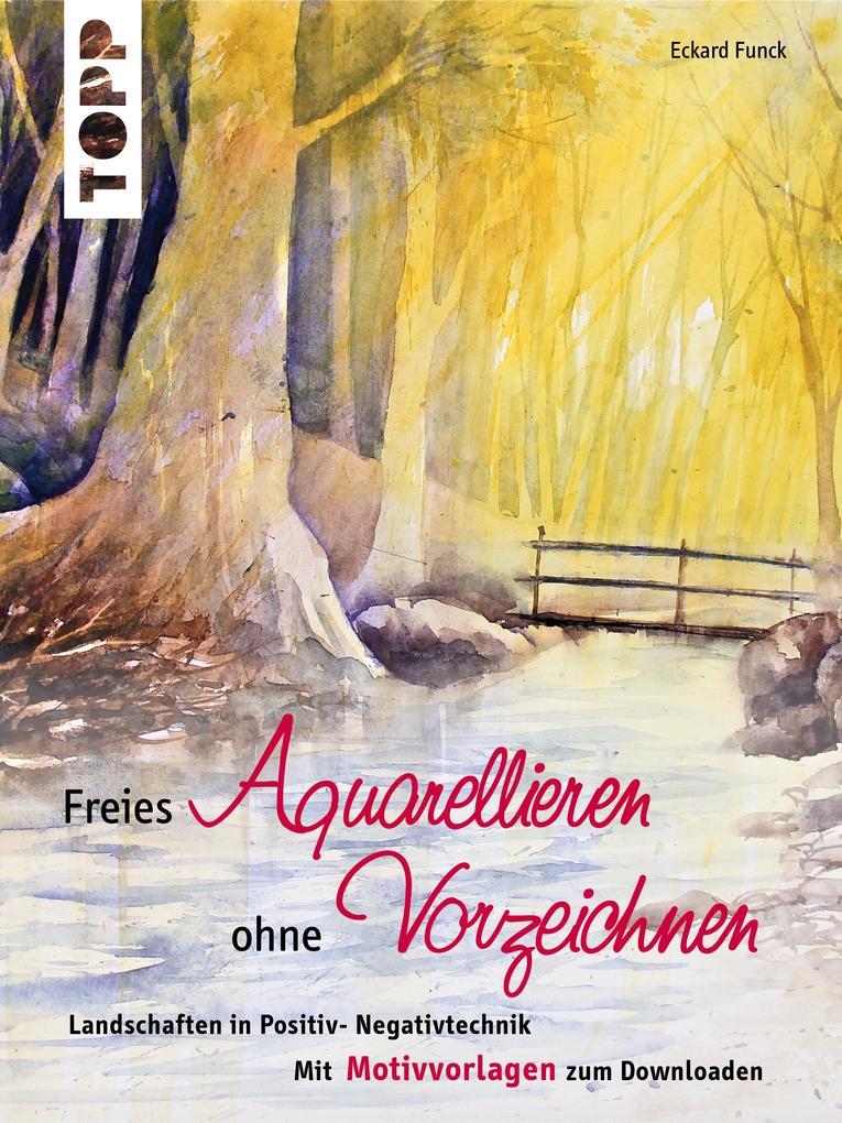 Freies Aquarellieren ohne Vorzeichnen als eBook epub