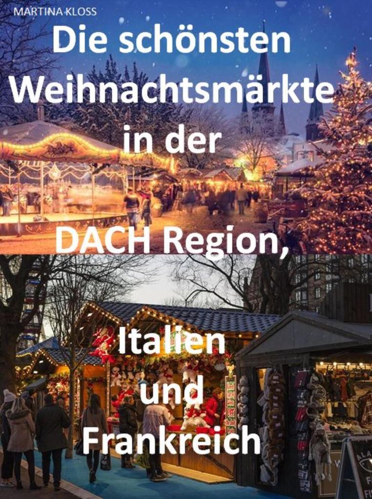 Die schönsten Weihnachtsmärkte in der Schweiz, Deutschland, Frankreich, Italien und Österreich als eBook epub