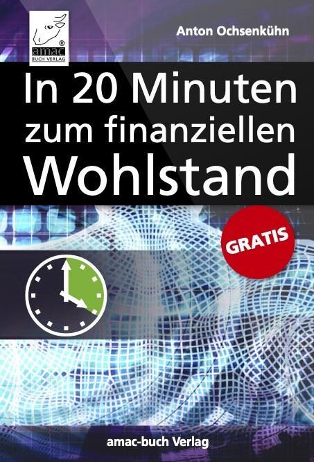 Das 20-Minuten-E-Book für Ihren finanziellen Wohlstand als eBook epub