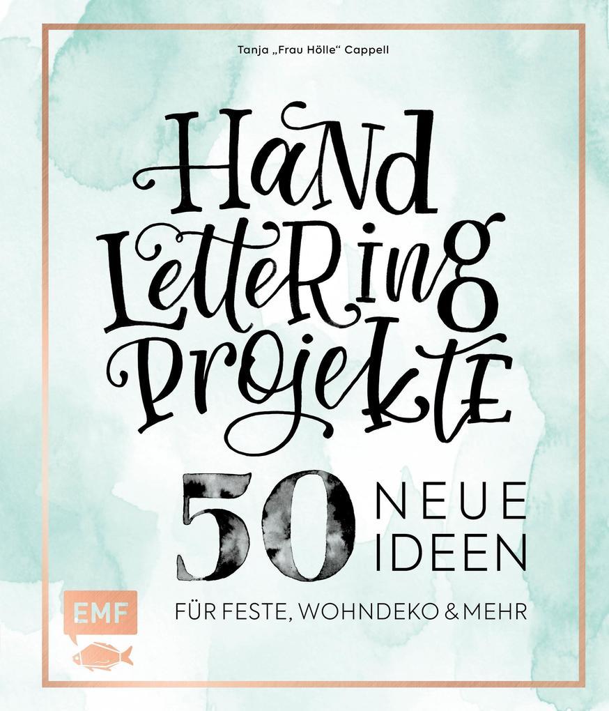 Handlettering Projekte - 50 neue Ideen für Feste, Wohndeko und mehr als eBook epub