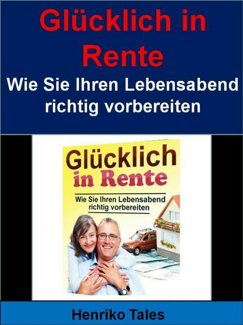 Glücklich in Rente - Wie Sie Ihren Lebensabend richtig vorbereiten als eBook epub