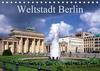 Weltstadt Berlin (Tischkalender 2021 DIN A5 quer)