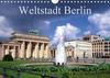 Weltstadt Berlin (Wandkalender 2021 DIN A4 quer)