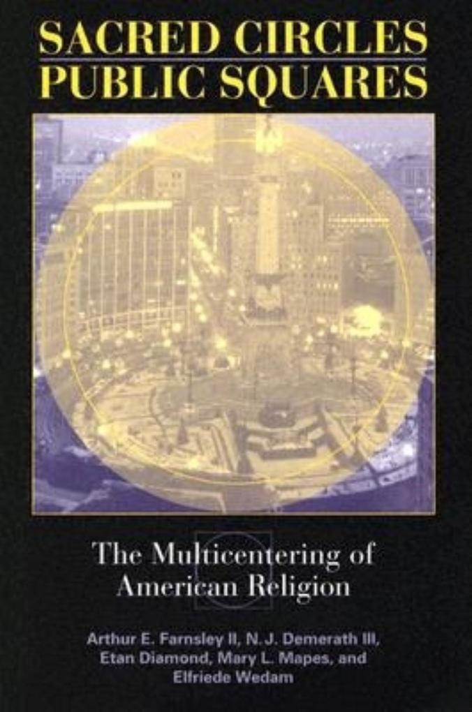 Sacred Circles, Public Squares: The Multicentering of American Religion als Buch (gebunden)