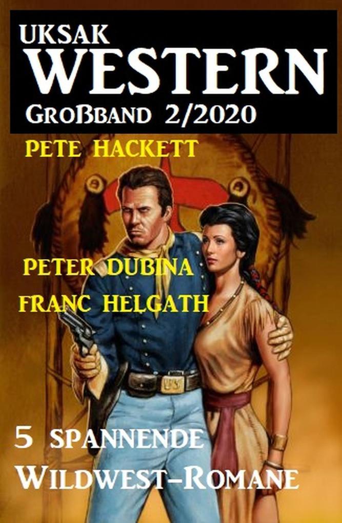 Uksak Western Großband 2/2020 - 5 spannende Wildwest-Romane als eBook epub