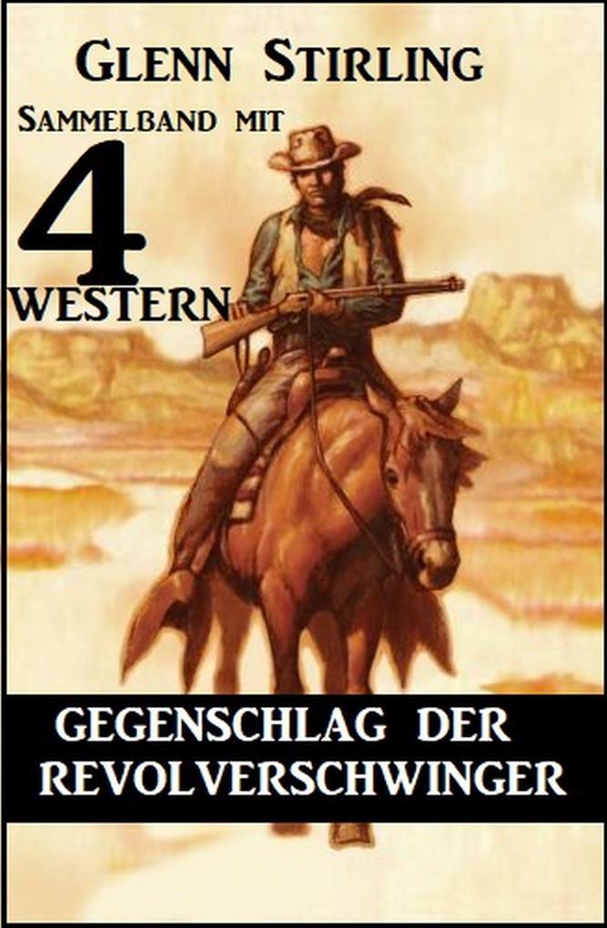 Gegenschlag der Revolverschwinger: Sammelband mit 4 Western als eBook epub