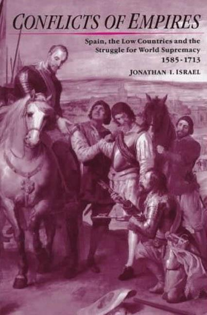Conflicts of Empires: Spain, the Low Countries and the Struggle for World Supremacy, 1585-1713 als Buch (gebunden)
