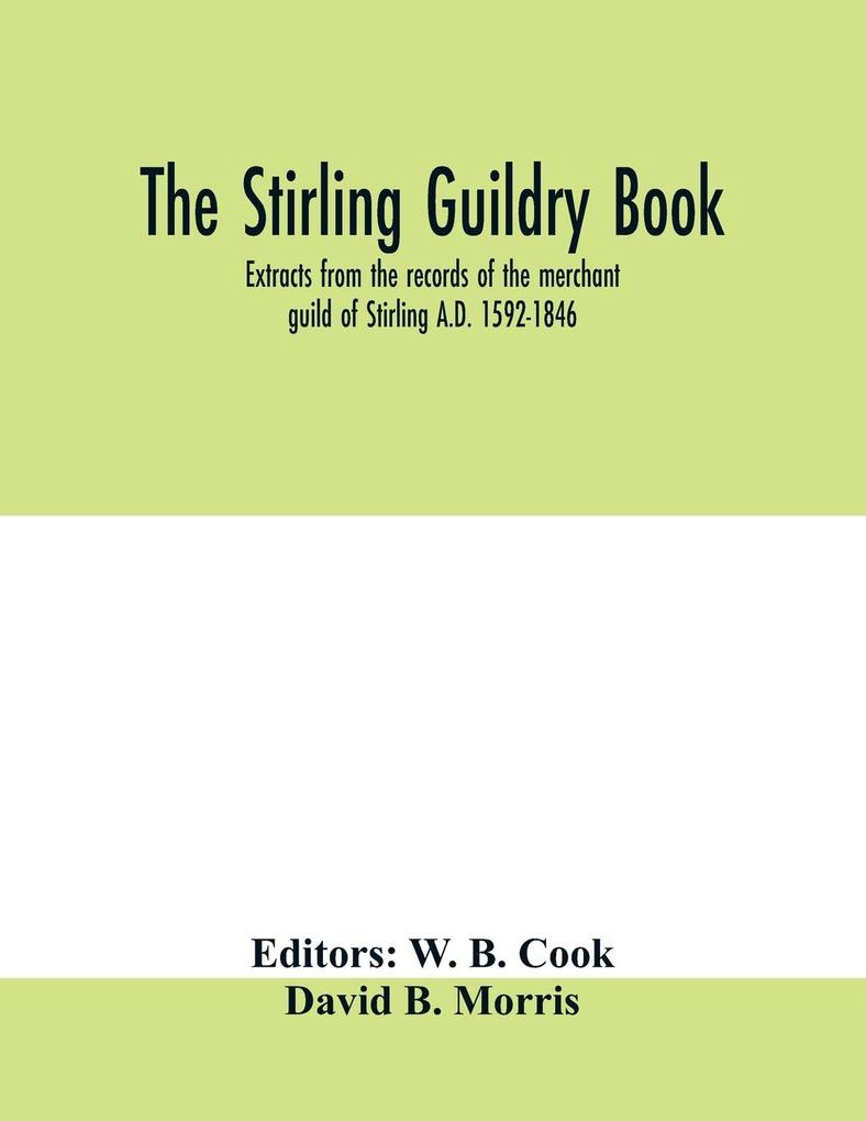 The Stirling guildry book. Extracts from the records of the merchant guild of Stirling A.D. 1592-1846 als Taschenbuch