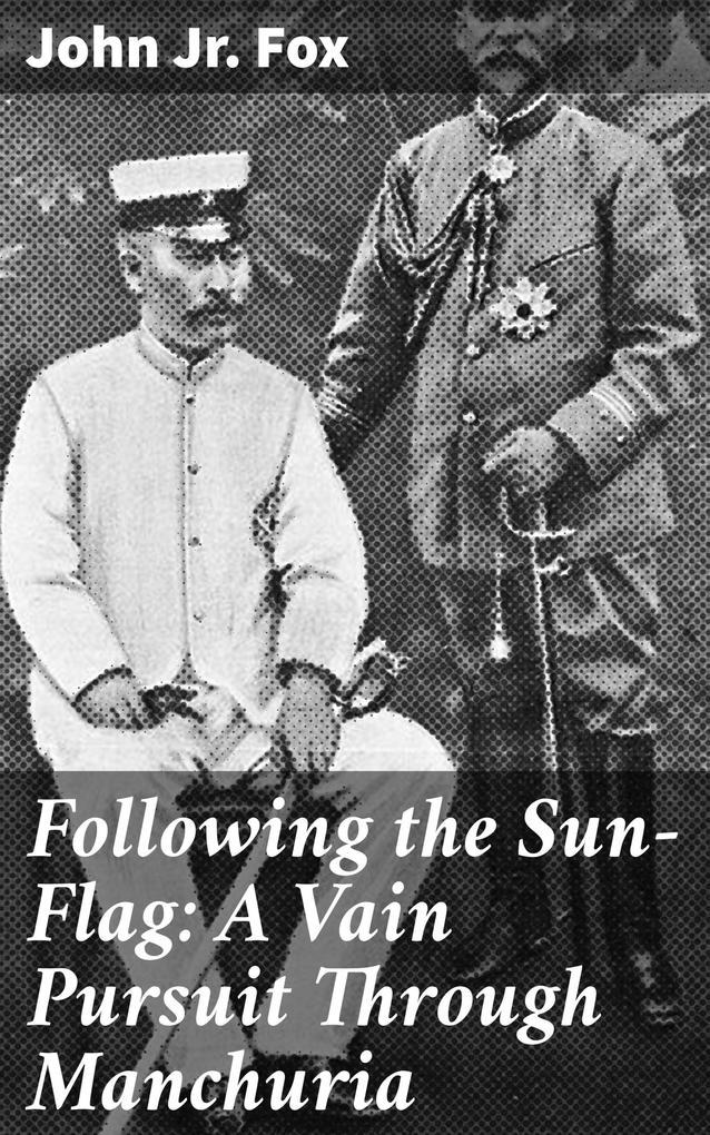 Following the Sun-Flag: A Vain Pursuit Through Manchuria als eBook epub
