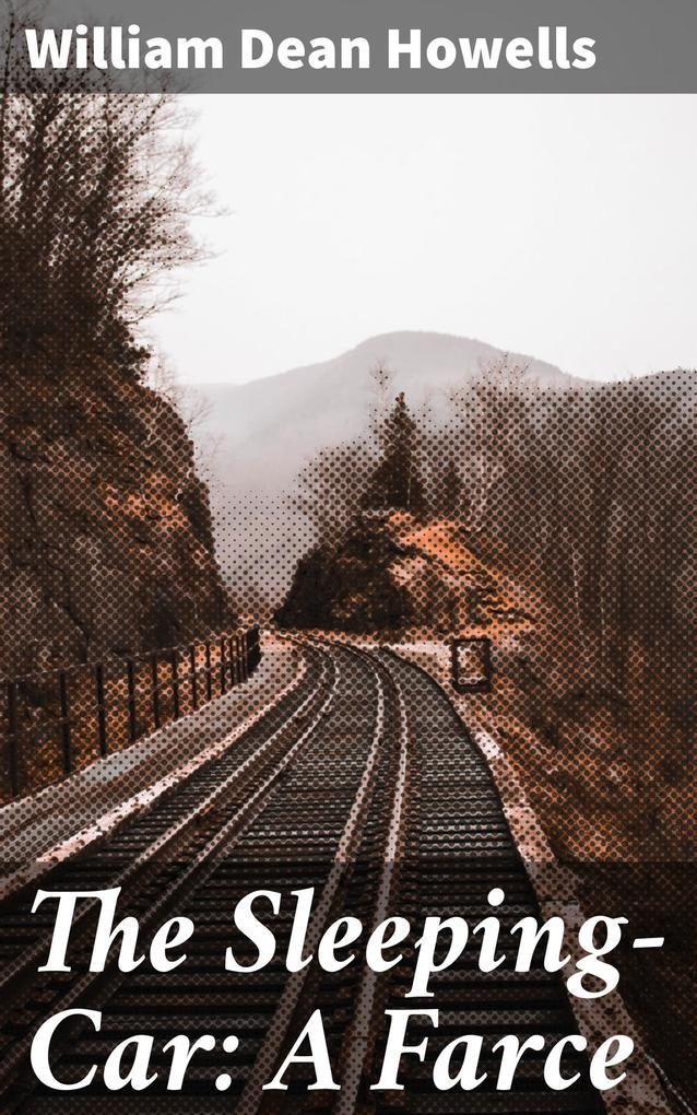 The Sleeping-Car: A Farce als eBook epub