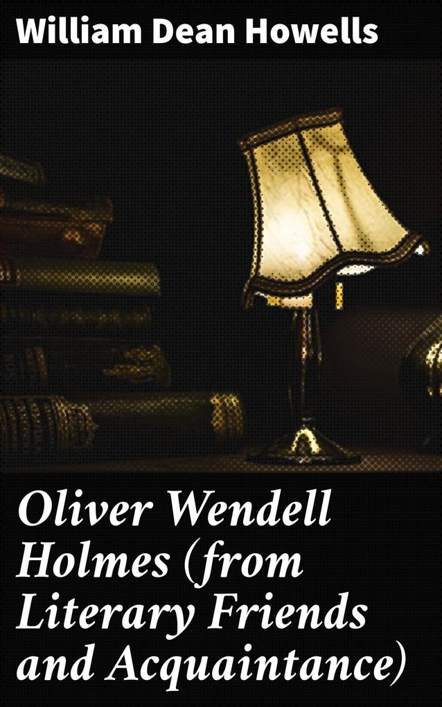 Oliver Wendell Holmes (from Literary Friends and Acquaintance) als eBook epub